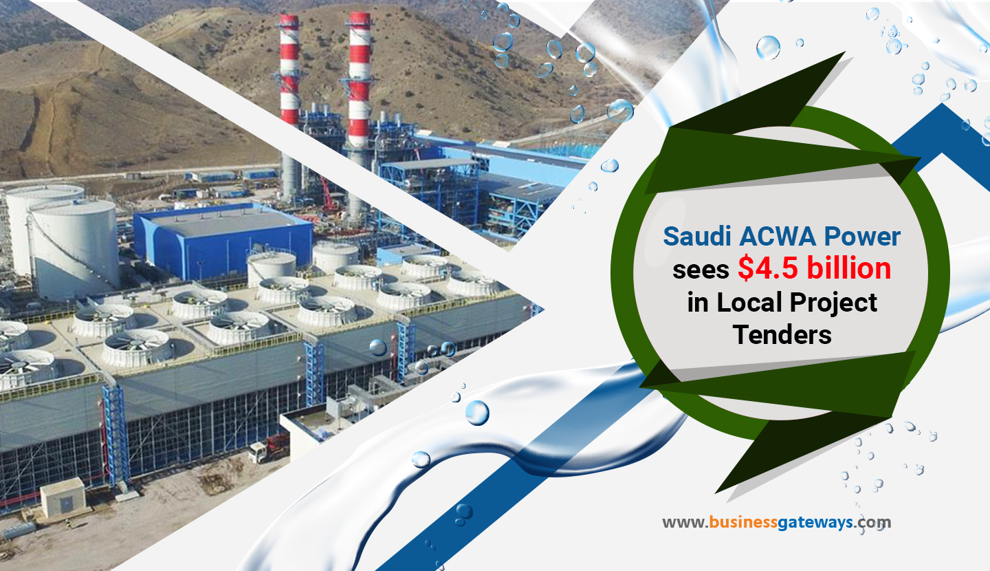 Saudi ACWA Power sees $4.5 billion in Local Project Tenders